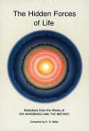 Hidden Forces of Life: Selections from the Works of Sri Aurobindo and the Mother - Śrī Aurobindo, The Mother
