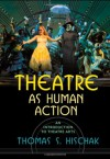 Theatre as Human Action: An Introduction to Theatre Arts - Thomas S. Hischak