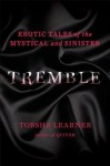 Tremble: Erotic Tales of the Mystical and Sinister - Tobsha Learner