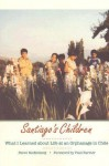 Santiago's Children: What I Learned about Life at an Orphanage in Chile - Steve Reifenberg, Paul Farmer