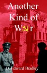 Another Kind of War - D. Edward Bradley