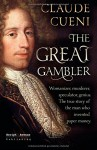 The Great Gambler: Womanizer, murderer, speculator, genius. The true story of the man who invented paper money. - Claude Cueni, Lee Chadeayne
