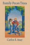 Family Pecan Trees: Planting A Legacy Of Faith At Home - Carlos E. Asay