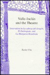 Valle-Inclan and the Theatre: Innovation in La Cabeza del Dragon, El Embrujado, and La Marquesa Rosalinda - Xavier Vila