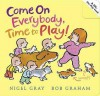 Come on Everybody, Time to Play!. Nigel Gray - Nigel Gray