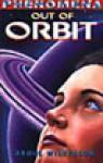 Phenomena 1 Out of Orbit - Carole Wilkinson, Elise Hurst
