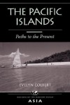 The Pacific Islands: Paths To The Present - Evelyn Colbert, Evelyn S. Colbert, Evelyn Colbert