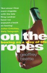 On the Ropes: Boxing as a Way of Life - Geoffrey Beattie