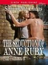 The Seduction of Anne Ruby [The Seduction 2] (Siren Publishing Classic) - Samantha Lucas