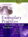 Exemplary Practices for Secondary Math Teachers - Alfred S. Posamentier, Stephen Krulik, Daniel Jaye