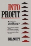 Into Profit: Turning Your Company Round For Dramatic Results - Bill Scott