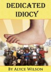 Dedicated Idiocy: How Monty Python Fandom Changed My Life - Alyce Wilson, Mark Sachs