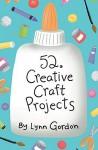 52 Creative Craft Projects - Lynn Gordon, Karen Johnson
