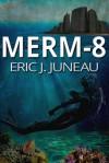 Merm-8 - Eric J. Juneau