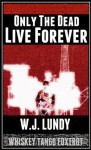 Only The Dead Live Forever - W.J. Lundy, Monique Happy