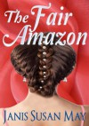 THE FAIR AMAZON - A traditional romance of Regency England in which a highwayman and a rare red fog enable true love to triumph in spite of war, gamblers and meddling families - Janis Susan May