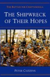 The Shipwreck of Their Hopes: THE BATTLES FOR CHATTANOOGA - Peter Cozzens