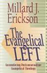 The Evangelical Left: Encountering Postconservative Evangelical Theology - Millard J. Erickson