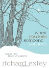 When You Lose Someone You Love: Comfort for Those Who Grieve - Richard Exley