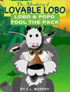 Lobo & Popo Fool the Pack (The Adventures of Lovable Lobo, #1) - C.L. Murphy