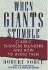 When Giants Stumble: Classic Business Blunders and How to Avoid Them - Robert Sobel