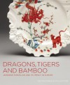 Dragons, Tigers and Bamboo: Japanese Porcelain and Its Impact in Europe; The MacDonald Collection - Gardiner Museum Of Ceramic Art, Oliver Impey, Charles Mason, Christiaan J.A. Jorg