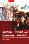 Austria, Prussia and the Making of Modern Germany, 1806-1871 - John Breuilly