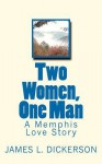 Two Women, One Man: A Memphis Love Story - James L. Dickerson