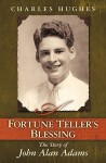 A Fortune Teller's Blessing: The Story of John Allen Adams - Charles Hughes