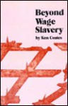 Beyond Wage Slavery - Kenneth Coates, Bertrand Russell Peace Foundation