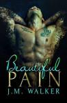 Beautiful Pain - J.M. Walker