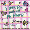I Love You with All My Hearts (Daughter): The Many Ways a Mother Loves Her Daughter - Sally Huss