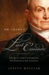 Mr. Adams's Last Crusade - Joseph Wheelan
