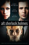 alt.sherlock.holmes: Three New Visions of the World's Greatest Detective - Gini Koch, Jamie Wyman, Glen Mehn