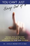 You Can't Just Snap Out Of It: The Real Path to Recovery From Psychological Trauma: Introducing the START-NOW Program - J. Douglas Bremner, Lai Reed