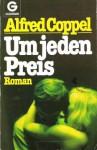 Um Jeden Preis: Roman - Alfred Coppel