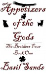 Appetizers of The Gods: The Brothers Four Book One - Basil Sands