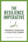 The Resilience Imperative: Cooperative Transitions to a Steady-State Economy - Michael Lewis, Patrick Conaty
