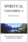 Spiritual Unfoldment 1: How to Discover the Inner Worlds and Find the Sour - White Eagle
