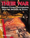 Their War: German Combat Photographs From The Archives Of Signal Magazine - Will Fowler, Mike Rose