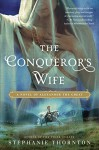 The Conqueror's Wife: A Novel of Alexander the Great - Stephanie Thornton
