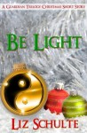 Be Light (The Guardian Trilogy Christmas Short Story) - Liz Schulte