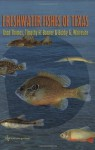 Freshwater Fishes of Texas: A Field Guide (River Books, Sponsored by The Meadows Center for Water and the Environment, Texa) - Andrew Sansom, Chad Thomas, Timothy H. Bonner, Bobby G. Whiteside, Fran Gelwick