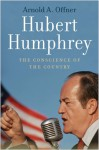 Hubert Humphrey: The Conscience of the Country - Arnold A. Offner
