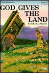 God Gives the Land: Stories of God and His People: Joshua, Judges, and Ruth - Eve MacMaster, James Converse