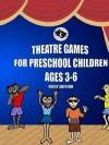 Theatre Games for Preschool Children Ages 3 - 6 - Mia Sole, Jeff Haycock, Kat van Pelt, Andy Seery, Todd Bryan