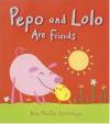 Pepo and Lolo Are Friends: Super Sturdy Picture Books - Ana Martin Larranaga