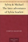 Sylvia & Michael The later adventures of Sylvia Scarlett - Compton Mackenzie