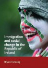 Immigration and Social Change in the Republic of Ireland - Bryan Fanning