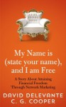 """My Name is (state your name), and I am Free - A Story About Attaining Financial Freedom Through Network Marketing (""""My Name Is..."""" - A Network Marketing Story) - David Delevante, C. G. Cooper, Karen Rought"""